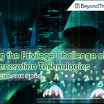 [Webinar]: Tackling the Privilege Challenge of Next Generation Technologies